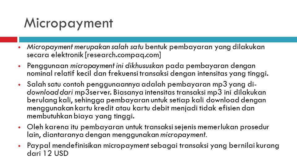 Micropayment Micropayment merupakan salah satu bentuk pembayaran yang dilakukan secara elektronik [research.compaq.com]